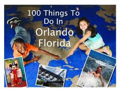 100 Things To Do In and around Orlando Florida - both inside and outside of Disney World!