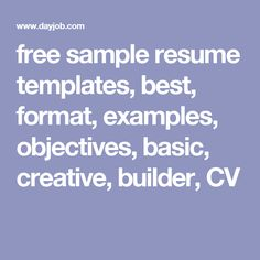 free sample resume templates, best, format, examples, objectives, basic, creative, builder, CV