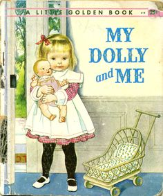 My Dolly and Me, 1960, A edition...story by  Patricia Scarry and pictures by Eloise Wilkin