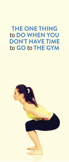The One Thing To Do When You Don't Have Time To Go To The Gym