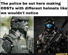 The police be out here making ODSTs with different helmets like we wouldn't notice - iFunny :) Halo Game, Halo 5, Funny Gaming Memes, Funny Games, Funny Memes Images, Funny Pictures, Odst Halo, Halo Funny, Dankest Memes