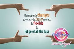 Being open to changes paves way to faster success Be flexible & let  go of all the fuss http://thzthehealingzone.com/