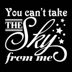 Hey, I found this really awesome Etsy listing at https://www.etsy.com/listing/152684870/you-cant-take-the-sky-from-me-vinyl