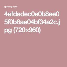 4efdedec0e0b8ee05f0b8ae04bf34a2c.jpg (720×960)