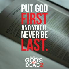 If you remember to put God first in your life, you will never be put last.