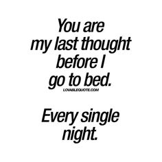 """You are my last thought before I go to bed. Every single night."" #thinkingaboutyou #romantic #quote"