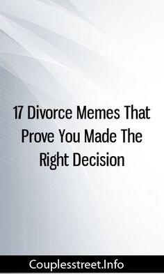 17 Divorce Memes That Prove You Made The Right Decision #relationships  #breakup #getexback