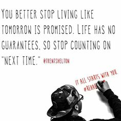 Stop living life like tomorrow is promised