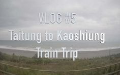 Taitung to Kaoshiung | Vlog 5