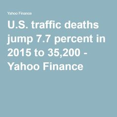 U.S. traffic deaths jump 7.7 percent in 2015 to 35,200 - Yahoo Finance