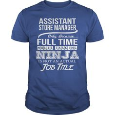 Assistant Store Manager Only Because Full Time Multi Tasking Ninja Is Not An Actual Job Title T- Shirt  Hoodie Store Manager