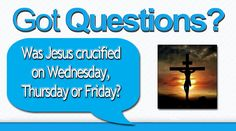 Was Jesus crucified on a Fridayt? Or could it have been on a Wednesday or Thursday? What does the Bible reveal? It might surprise you.