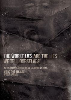 The worst lies are the ones we tell ourselves. A true friend will always speak the truth, even if it hurts.  So don't assume that every critic in your life is a hater.  Some people truly care about you, and are simply telling you the truth that you have been subconsciously denying.