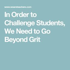 In Order to Challenge Students, We Need to Go Beyond Grit