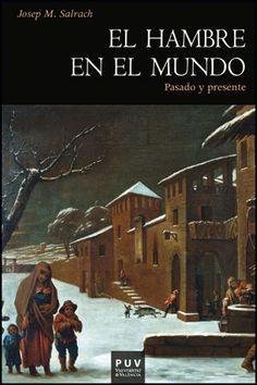 El hambre en el mundo : pasado y presente / Josep M. Salrach ; traducción de Juan Vicente García Marsilla Publicación[Valencia] : Publicacions de la Universitat de València, D.L. 2012