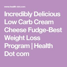 Incredibly Delicious Low Carb Cream Cheese Fudge-Best Weight Loss Program | Health Dot com