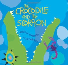 The Crocodile and the Scorpion by Rebecca Emberley