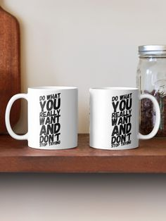Make a statement with this 'Do What You Really Want And Don't Stop Trying' Design. #coffeemug #teamug #positive #positivethinking #motivationalquote #success #affirmation
