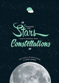 """My thoughts are stars I can't fathom into constellations."" - The Fault in Our Stars (John Green)"