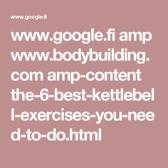 www.google.fi amp www.bodybuilding.com amp-content the-6-best-kettlebell-exercises-you-need-to-do.html