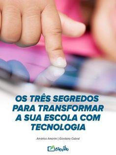 Livro os 3 segredos para transformar sua escola com tecnologia  3 segredos para transformar sua escola com tecnologia