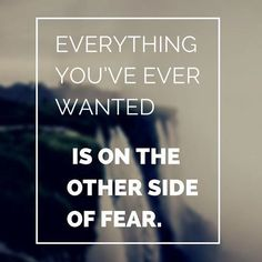 I heard one time that courage isn't the absence of fear but it's the awareness that when fear arises you attack it anyway with everything you got.  What fears are you avoiding that you know you should be attacking right now?
