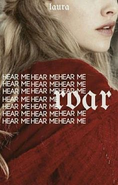 #wattpad #fanfiction HEAR ME ROAR. | ❝ I got the eye of the tiger, a fighter, dancing through the fire       'Cause I am a champion and you're gonna hear me roar ❞       [GAME OF THRONES • SEASON 1 - 5]       [ONGOING • SLOW UPDATES]       © 2016-2017 LAURA