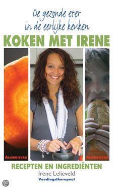 De gezonde eter in de eerlijke keuken Koken met Irene - Irene Lelieveld