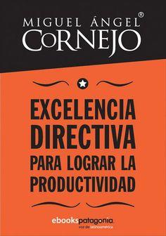 DESCARGA LIBRO EXCELENCIA DIRECTIVA PARA LOGRAR LA PRODUCTIVIDAD POR MIGUEL A. CORNEJO EN PDF Y EN ESPAÑOL  http://helpbookhn.blogspot.com/2014/04/lograr-la-productividad-por-Miguel-Cornejo.html