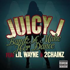 Bandz A Make Her Dance - Juicy J Feat. Lil Wayne & 2 Chainz