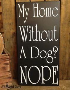 Dog Lovers My Home Without A Dog NOPE Wood by TheWordSister I Love Dogs, Puppy Love, Cute Dogs, Funny Dog Signs, Funny Dogs, Dog Lover Gifts, Dog Lovers, Lovers Art, Wood Dog
