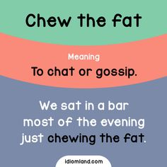Idiom of the day: Chew the fat. Meaning: To chat or gossip. Example: We sat in a bar most of the evening just chewing the fat. English Vocabulary Words, English Phrases, Grammar And Vocabulary, English Idioms, English Writing, English Study, English Words, English Grammar, Learn English