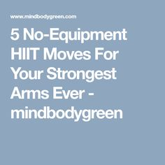 5 No-Equipment HIIT Moves For Your Strongest Arms Ever - mindbodygreen