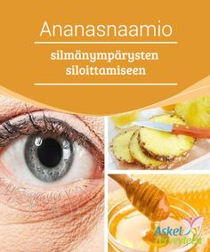 Ananasnaamio silmänympärysten siloittamiseen Tämä naamio on #erinomainen tapa huolehtia #silmänympäryksien #herkästä ihosta. #Kauneus