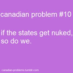 NOT REALLY FUNNY: Canada was effectively a human shield between the States and the Soviet Union during the Cold War. So glad that's over - now let's hope it doesn't happen again with North Korea. Canadian Memes, Canadian Things, I Am Canadian, Canadian Humour, Canadian Bacon, Meanwhile In Canada, Canada 150, True North, Funny Pins