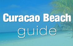 Curacao Beach Guide is a collection of posts from Curacao Vacation Blog that resolve beach questions you might have.