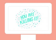 You are killing it! and other desktop wallpapers to inspire your New Year :: via Brit + Co
