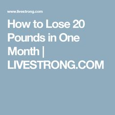 How to Lose 20 Pounds in One Month   LIVESTRONG.COM