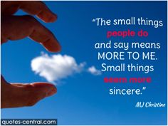 small, things, more, means, small things, sincere