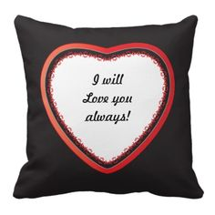 I will Love you Always Pillow.  A great way to express your feelings to the one you love.  Personalize it.  Look for more designs in my store.  Designs by DonnaSiggy. #pillow  #love #throwpillows  #pinoftheday #zazzle #gifts #trendy www.zazzle.com/designsbydonnasiggy?rf=238713599140281212