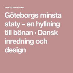 Göteborgs minsta staty – en hyllning till bönan ‹ Dansk inredning och design Gothenburg, Design