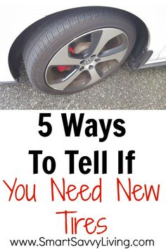 5 Ways To Tell If You Need New Tires - Be honest, when's the last time your thoroughly checked your tires?