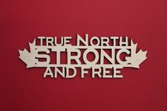 Laser cut out saying True North Strong and Free which is a perfect addition to any location in your home.  Made with 1/4 Baltic birch plywood with no stain or paint applied. Sizes Available (Width x Height): 11.75 x 4 17.75 x 6.1 *Sizes are approximate  Due to all hanging situations being different, no hanging hardware is included. However this sign can be hung using small finishing nails or double sided tape (make sure it is safe for walls).  Each sign will be unique due to the colour o...