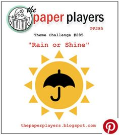 The Paper Players Theme Challenge PP285 - Rain or Shine.  March 6 to 11, 2016