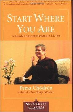 Start Where You Are: A Guide to Compassionate Living Shambhala Classics: Amazon.de: Pema Chodron: Fremdsprachige Bücher