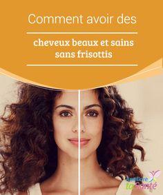 Comment avoir des #cheveux beaux et sains sans frisottis   Pour beaucoup de #personnes, avoir les cheveux frisés ou #crépus est un véritable calvaire à soigner, car ces types de cheveux sont ceux qui présentent le plus de #frisottis