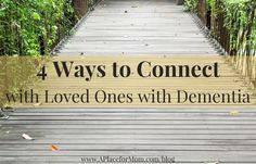 4 Ways to Connect with Loved Ones with Dementia