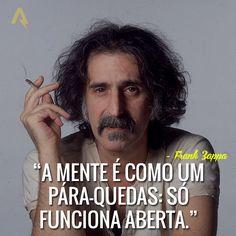 A mente é como um pára-quedas: só funciona aberta. – Frank Zappa