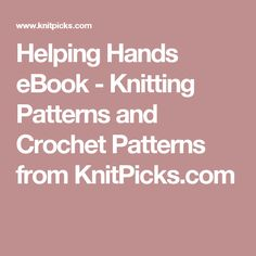 Helping Hands eBook - Knitting Patterns and Crochet Patterns from KnitPicks.com