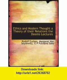 Ethics and Modern Thought a Theory of their Relations the Deems Lectures (9781140252702) Rudolf Eucken, Margaret Von Seydewitz, G P Putnams Sons , ISBN-10: 1140252704  , ISBN-13: 978-1140252702 ,  , tutorials , pdf , ebook , torrent , downloads , rapidshare , filesonic , hotfile , megaupload , fileserve